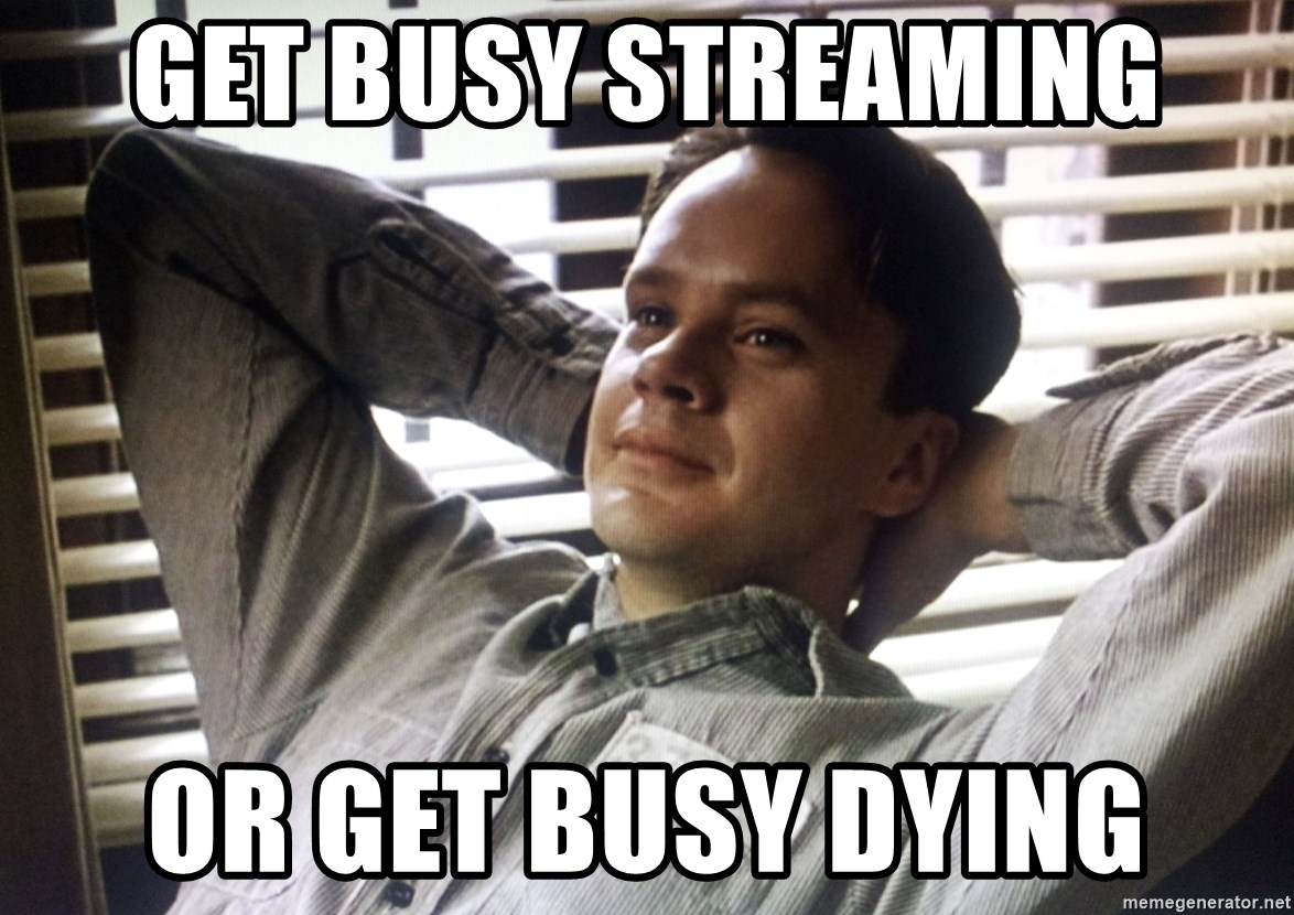 The Shawshank Redemption meme - GET BUSY STREAMING OR GET BUSY DYING