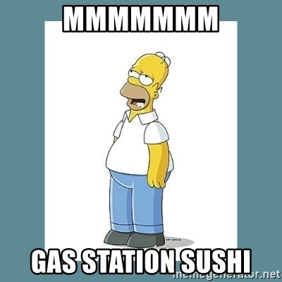 Mmmmmmm Gas Station Sushi Homer Simpson Mmm Meme Generator She looks from me, to the rubble that once was a gas station, then back at me. mmmmmmm gas station sushi homer