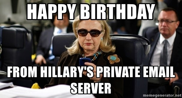 62331751 happy birthday from hillary's private email server hillary,Hillary Birthday Meme