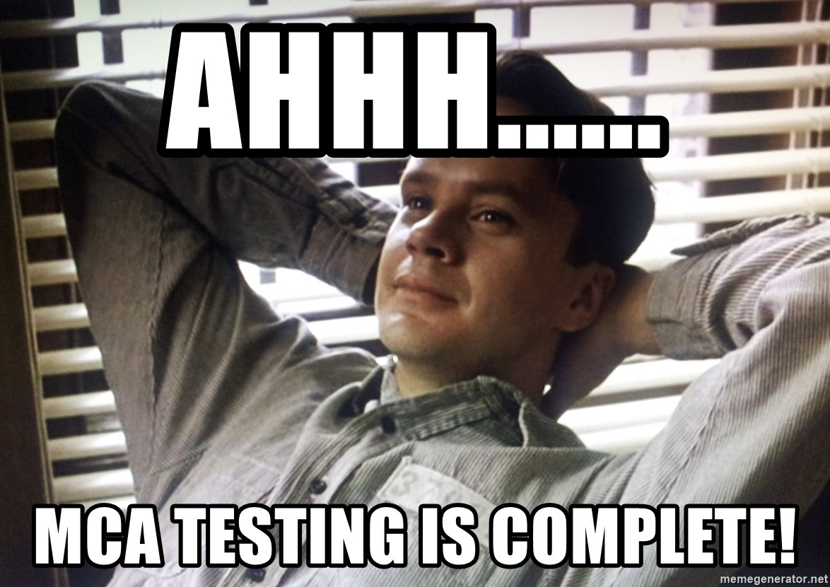 The Shawshank Redemption meme - Ahhh...... MCA testing is complete!