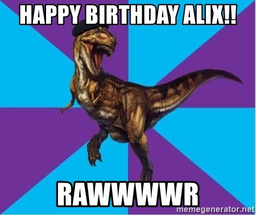 62379879 happy birthday alix!! rawwwwr dinosaur director meme generator