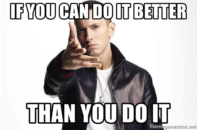 eminem exclusive - If you can do it better Than you do it