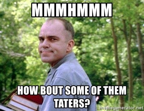 Slingblade Carl - mmmhmmm how bout some of them taters?