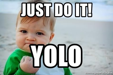 fist pump baby - Just do it! YOLO