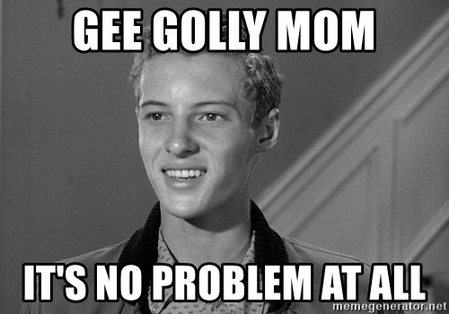 Eddie Haskell - Gee golly mom It's no problem at all