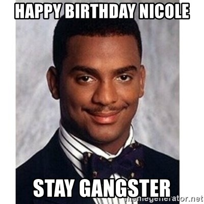 Carlton Banks - Happy birthday Nicole stay gangster