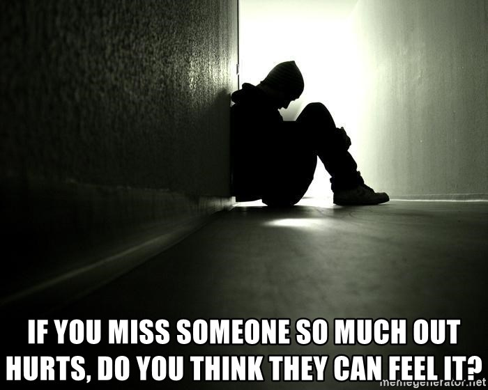 If You Miss Someone So Much Out Hurts Do You Think They Can Feel It