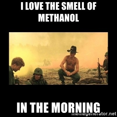 I love the smell of Methanol in the Morning - I love the