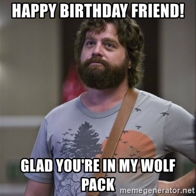 Happy Birthday Friend Glad Youre In My Wolf Pack