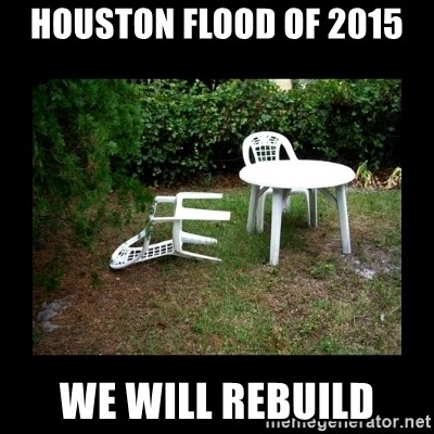 Lawn Chair Blown Over - Houston flood of 2015 We will rebuild