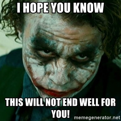 i hope you know this will not end well for you i hope you know this will not end well for you! the joker 2