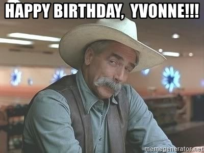 62578615 happy birthday, yvonne!!! sam elliott stupid meme generator