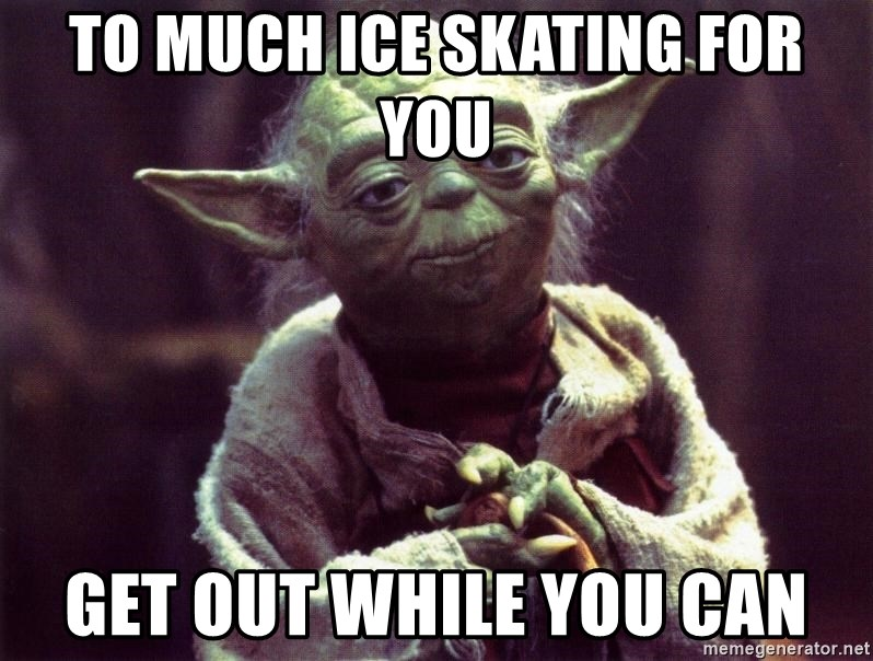 to much ice skating for you get out while you can to much ice skating for you get out while you can yoda meme