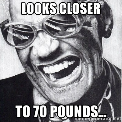 ray charles - Looks closer To 70 pounds...