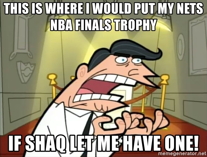 Timmy turner's dad IF I HAD ONE! - THIS IS WHERE I WOULD PUT MY NETS NBA FINALS TROPHY IF SHAQ LET ME HAVE ONE!