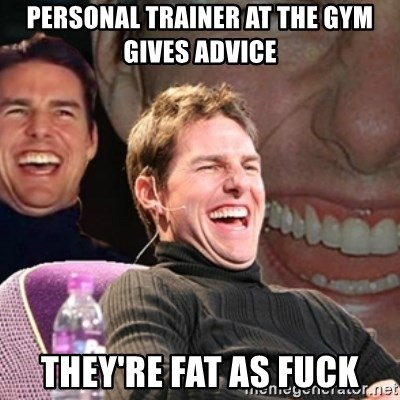Tom Cruise laugh - Personal trainer at the gym gives advice They're fat as fuck