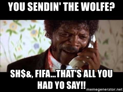 Pulp Fiction sending the Wolf - YOU SENDIN' THE WOLFE? SH$&, FIFA...THAT'S ALL YOU HAD YO SAY!!
