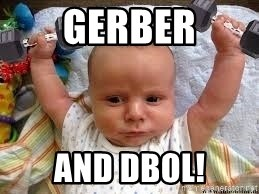Workout baby - Gerber And dbol!
