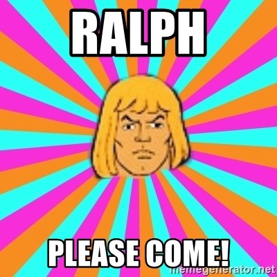 He-Man - Ralph Please come!