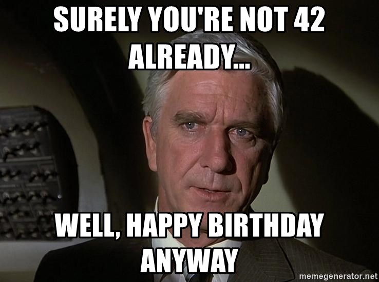 Leslie Nielsen Shirley - Surely you're not 42 already... Well, happy birthday anyway