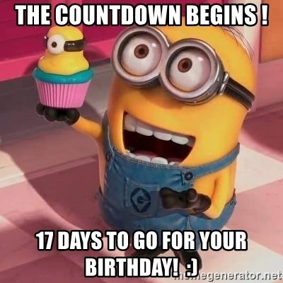 The Countdown Begins 17 Days To Go For Your Birthday Happy