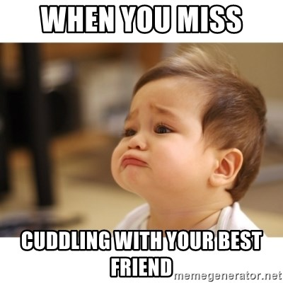 Cute sad baby - When you miss  Cuddling with your best friend