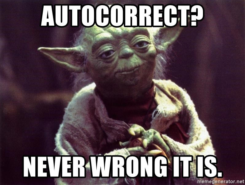 autocorrect never wrong it is autocorrect? never wrong it is yoda meme generator