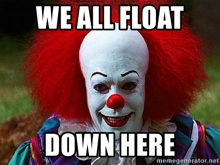 Pennywise the Clown - WE ALL FLOAT  DOWN HERE