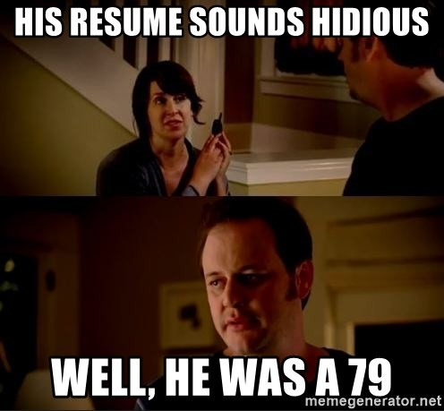 jake from state farm meme - his resume sounds hidious well, he was a 79