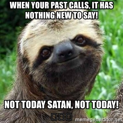 Sarcastic Sloth - When your past calls, it has nothing new to say!  Not today Satan, not today!😂😂😂