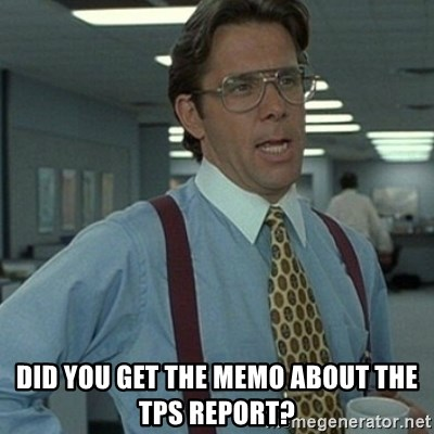 Did you get the memo about the TPS report? - Office Space ...
