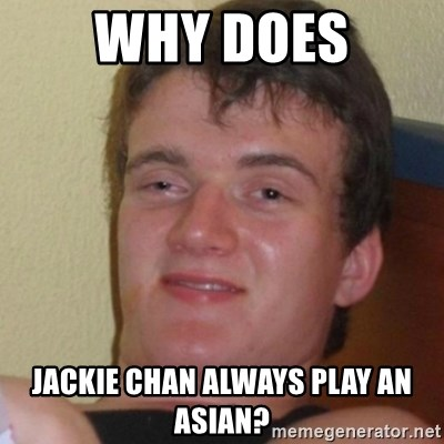 Stoner Stanley - Why does Jackie chan always play an Asian?