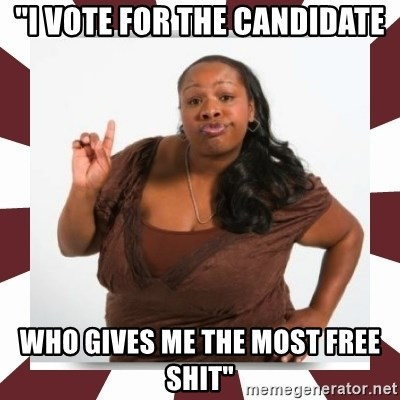 "Sassy Black Woman - ""I vote for the candidate who gives me the most free shit"""