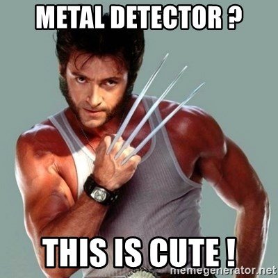 Wolverine - Metal detector ? This is cute !