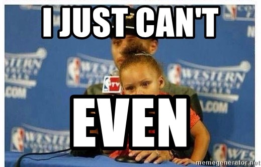 Riley Curry Meme - I just can't  even