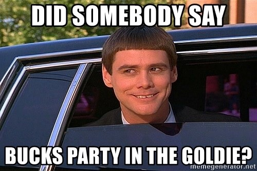 did somebody say bucks party in the goldie did somebody say bucks party in the goldie? dumb and dumber and