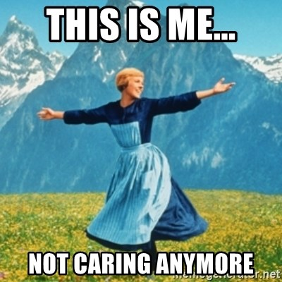 This Is Me Not Caring Anymore Sound Of Music Lady Meme Generator