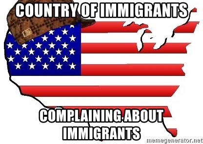 Scumbag America - Country of immigrants complaining about immigrants