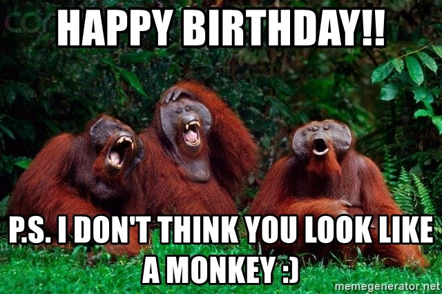 Laughing Monkeys - Happy Birthday!! p.s. I don't think you look like a monkey :)
