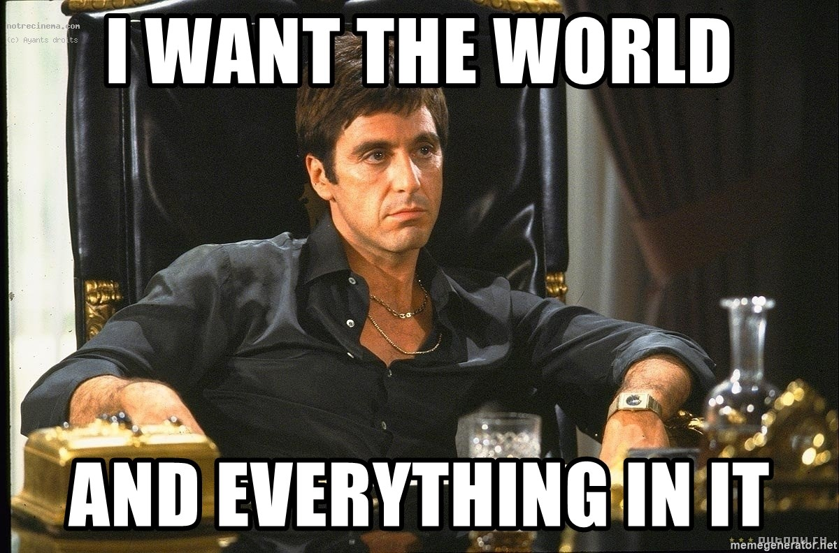 Scarface - I want the world and everything in it