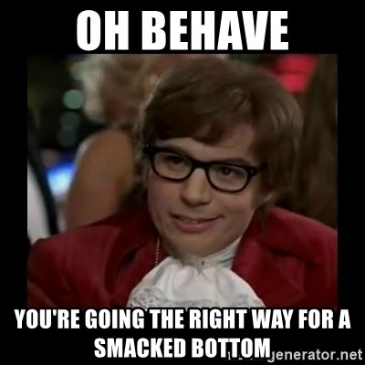[Image: oh-behave-youre-going-the-right-way-for-...bottom.jpg]