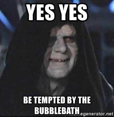 darth sidious mun - yes yes be tempted by the bubblebath