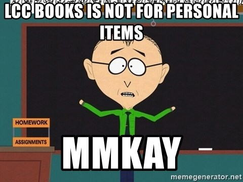 mr mackey mmkay - LCC Books is not for personal items MMKAY