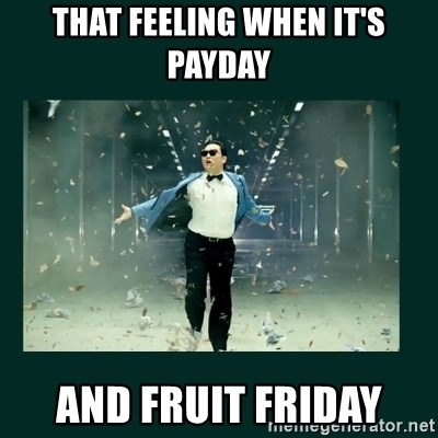 Gangnam style psy - That feeling when it's payday and fruit fRiday