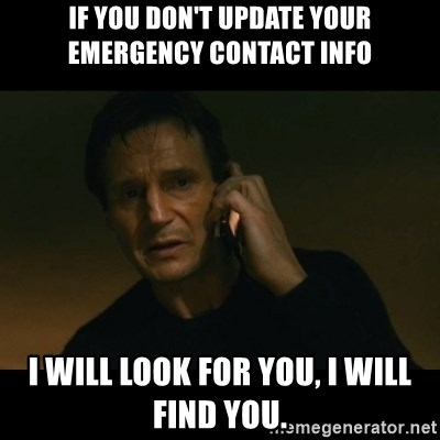If you don't update your emergency contact info I will look