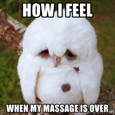 Sad Owl Baby - How I feel When my massage is over