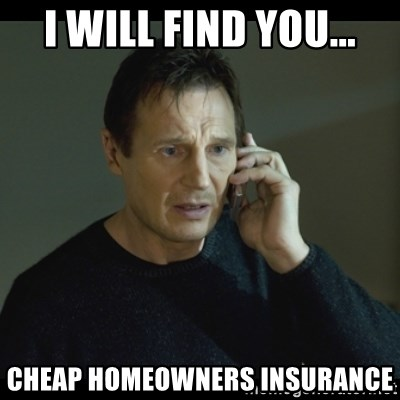 62958418 i will find you cheap homeowners insurance i will find you meme
