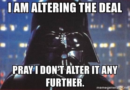 Darth Vader - I am altering the deal Pray I don't alter it any further.