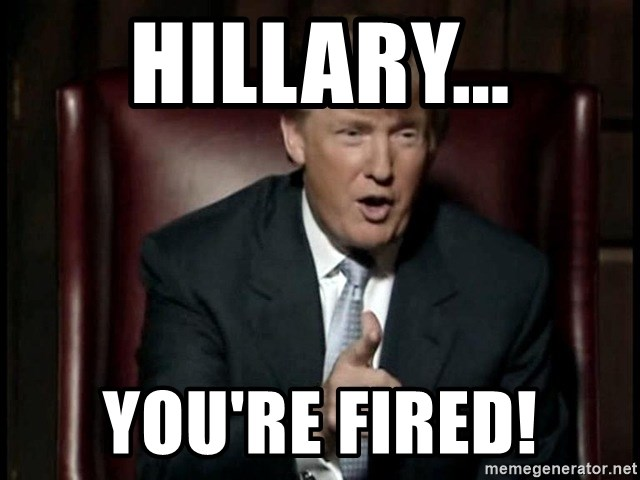 Donald Trump - Hillary... You're Fired!