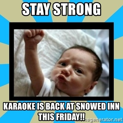 Stay Strong Karaoke is back at Snowed inn this Friday